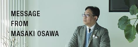 MESSAGE FROM MASAKI OSAWA